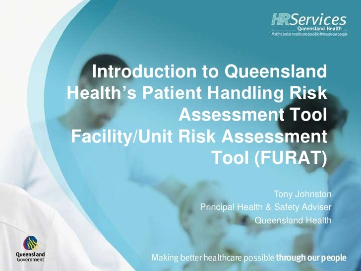 Introduction to QueenslandHealth's Patient Handling Risk              Assessment ToolFacility/Unit Risk Assessment        ...