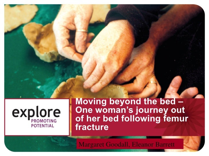 Moving beyond the bed –One woman's journey outof her bed following femurfractureMargaret Goodall, Eleanor Barrett