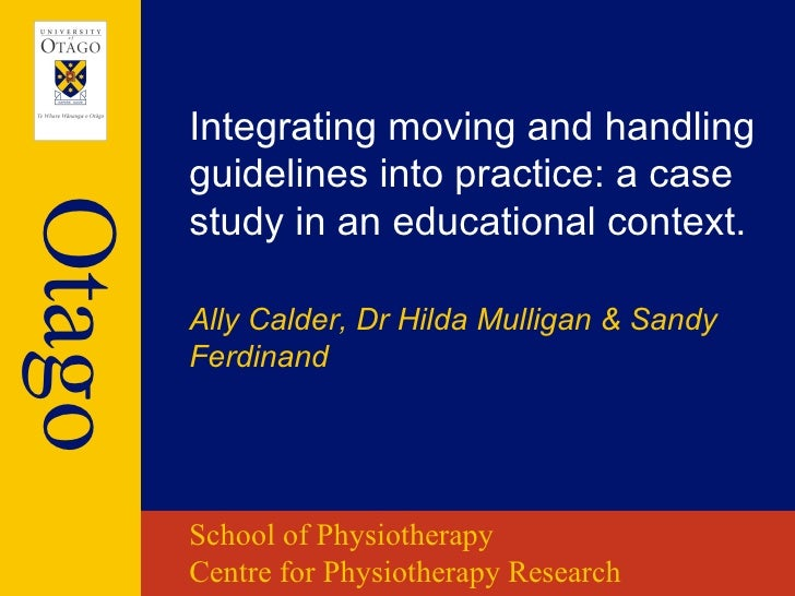 Integrating moving and handling        guidelines into practice: a caseOtago        study in an educational context.      ...