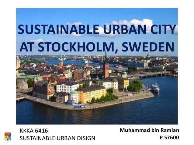 SUSTAINABLE URBAN CITYAT STOCKHOLM, SWEDENKKKA 6416                  Muhammad bin RamlanSUSTAINABLE URBAN DISIGN          ...