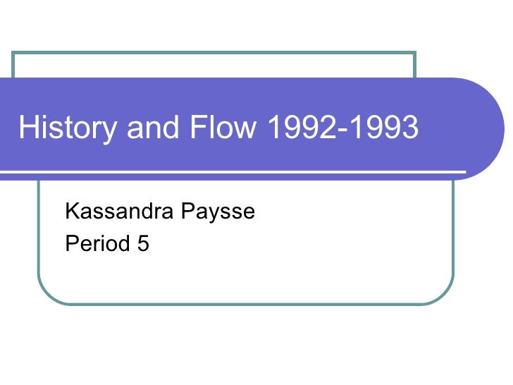 History and Flow 1992-1993 Kassandra Paysse Period 5