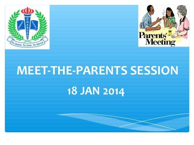 MEET-THE-PARENTS SESSION 18 JAN 2014