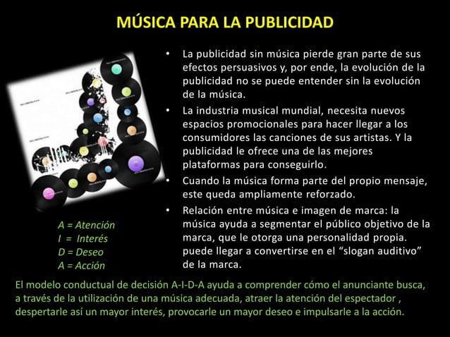 • La publicidad sin música pierde gran parte de sus efectos persuasivos y, por ende, la evolución de la publicidad no se p...