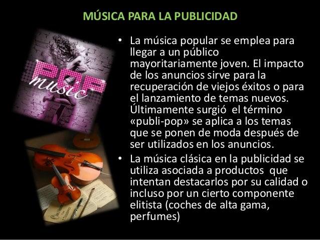 • La música popular se emplea para llegar a un público mayoritariamente joven. El impacto de los anuncios sirve para la re...