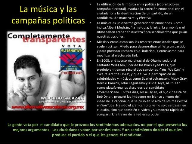 La música y las campañas políticas • La utilización de la música en la política (sobre todo en campaña electoral), ayuda a...