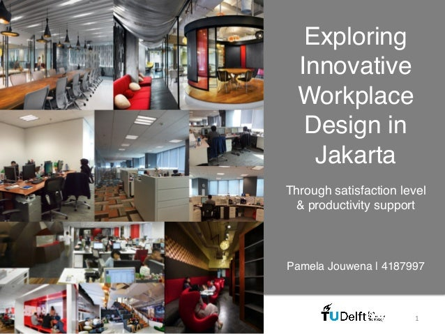 Exploring Innovative Workplace Design in Jakarta! Pamela Jouwena | 4187997! Through satisfaction level & productivity supp...