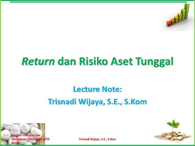 Return dan Risiko Aset Tunggal                               Lecture Note:                        Trisnadi Wijaya, S.E., S...