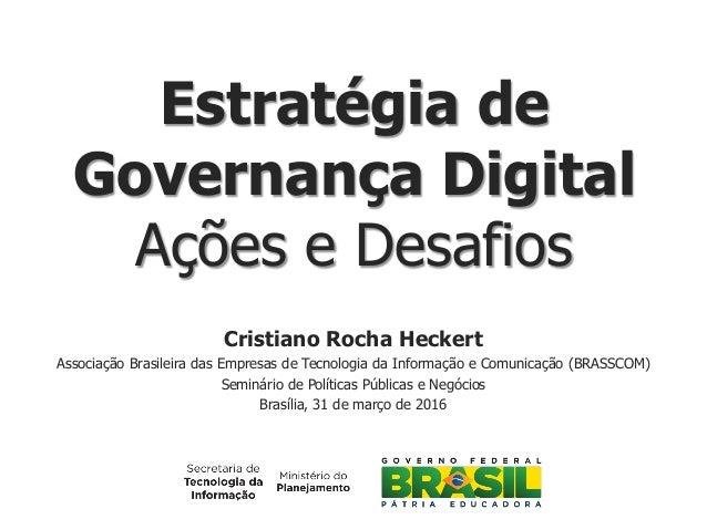 Cristiano Rocha Heckert Associação Brasileira das Empresas de Tecnologia da Informação e Comunicação (BRASSCOM) Seminário ...