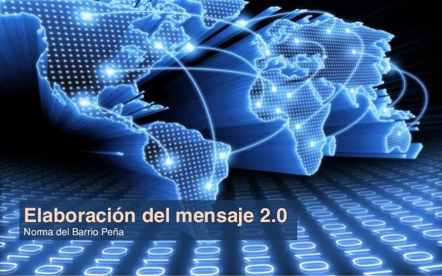 Elaboración del mensaje 2.0! Norma del Barrio Peña !