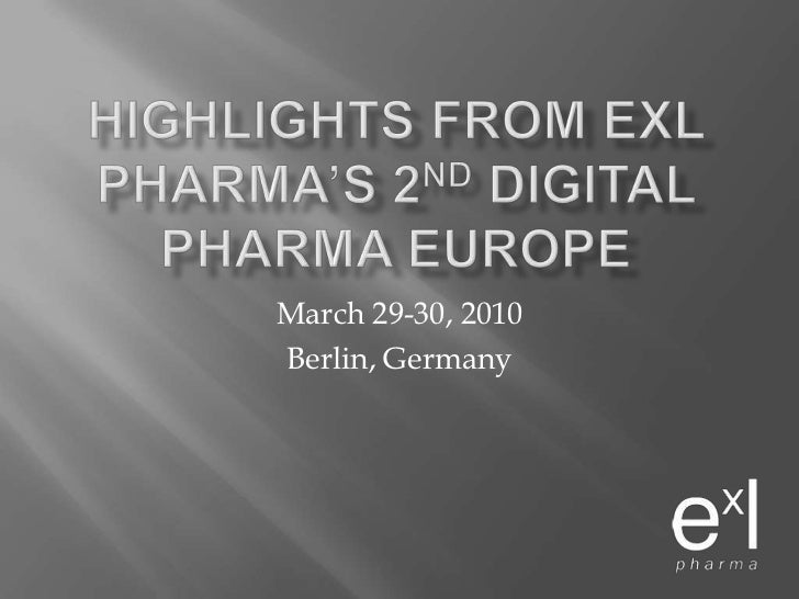 HIGHLIGHTS FROM EXL PHARMA'S 2nd DIGITAL PHARMA EUROPE<br />March 29-30, 2010<br />Berlin, Germany<br />