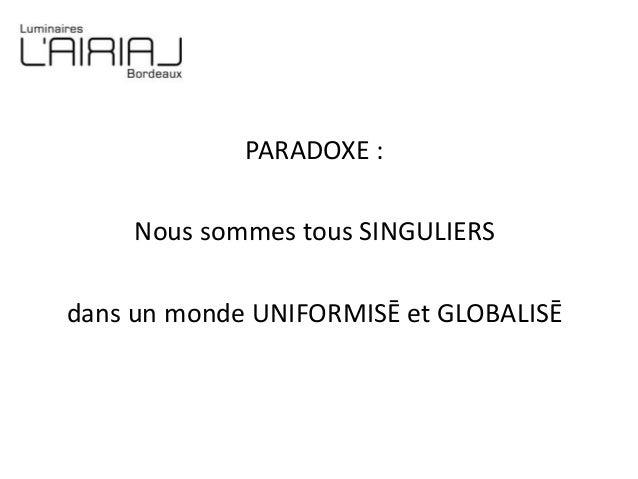 PARADOXE : Nous sommes tous SINGULIERS dans un monde UNIFORMISĒ et GLOBALISĒ