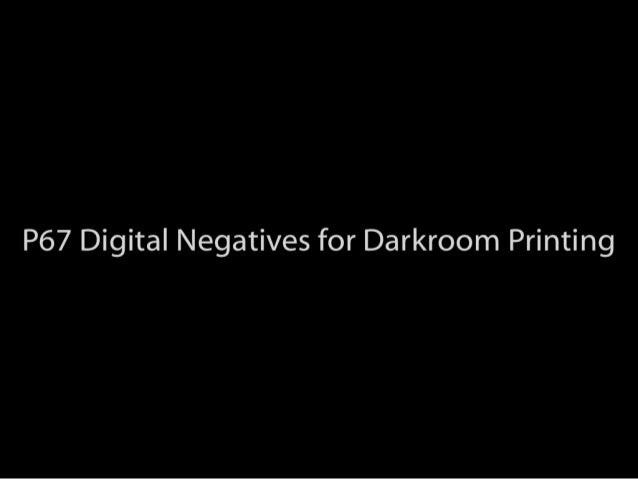 "P67 ""Digital Negatives for Darkroom Printing"""