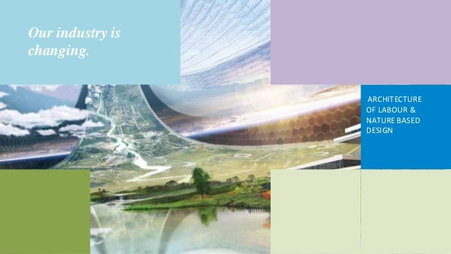 Our industry is changing. ARCHITECTURE OF LABOUR & NATUREBASED DESIGN
