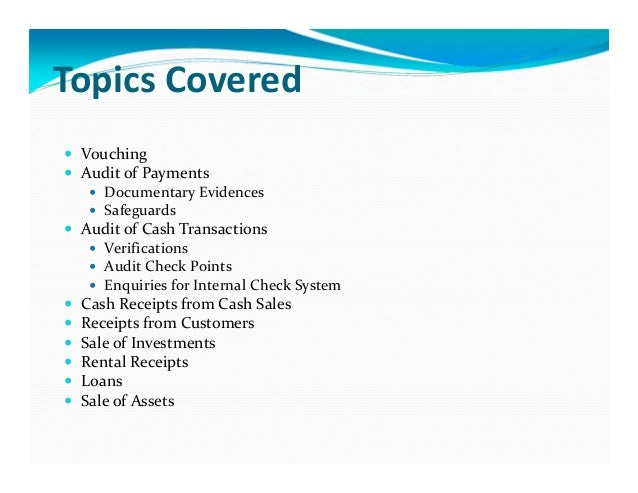 vouching of cash reciepts Internal check in terms of cash receipts  the main objects of vouching or auditing of a cash book: 1to ensure all the receipts are accounted for.