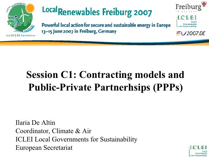 Session C1: Contracting models and Public-Private Partnerhsips (PPPs) Ilaria De Altin Coordinator, Climate & Air ICLEI Loc...
