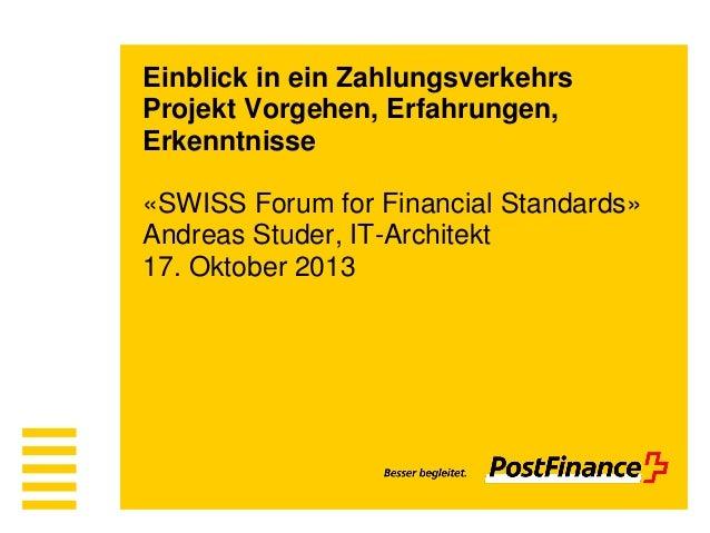 Einblick in ein Zahlungsverkehrs Projekt Vorgehen, Erfahrungen, Erkenntnisse  «SWISS Forum for Financial Standards» Andrea...