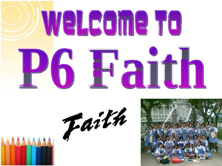 WELCOME TO P6 Faith