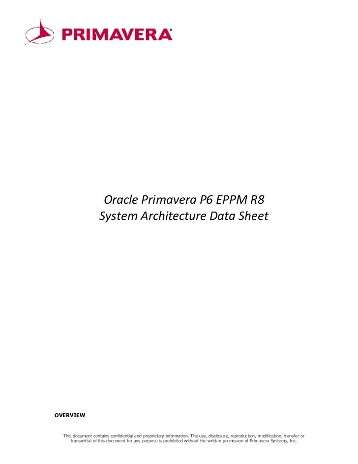 Oracle Primavera P6 EPPM R8                    System Architecture Data SheetOVERVIEW  This document contains confidential...