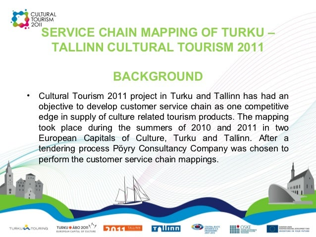 SERVICE CHAIN MAPPING OF TURKU –     TALLINN CULTURAL TOURISM 2011                      BACKGROUND•   Cultural Tourism 201...