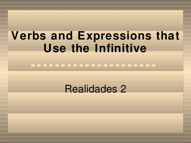 Verbs and Expressions that Use the Infinitive Realidades 2