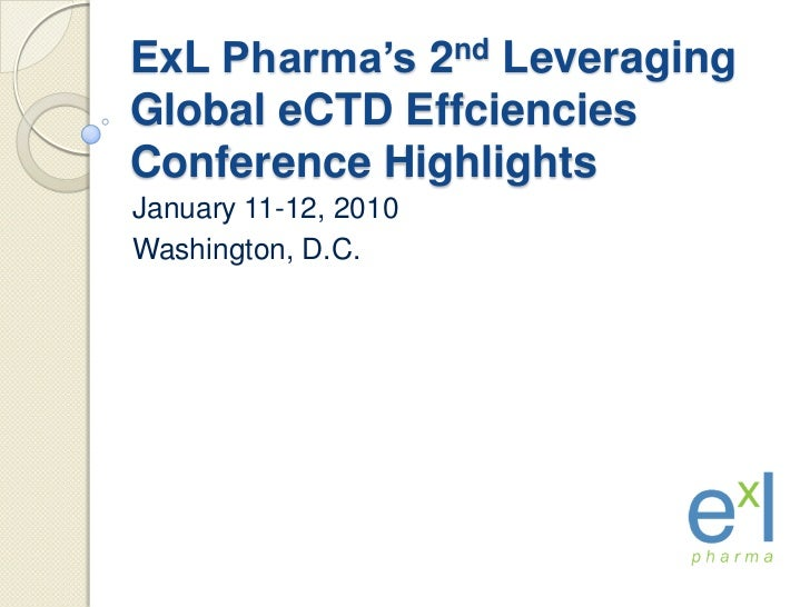 ExLPharma's 2nd Leveraging Global eCTDEffciencies Conference Highlights<br />January 11-12, 2010<br />Washington, D.C.<br />