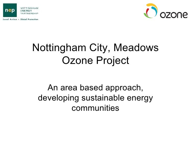 Nottingham City, Meadows Ozone Project An area based approach, developing sustainable energy communities