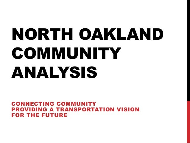 NORTH OAKLAND  COMMUNITY  ANALYSIS  CONNECTING COMMUNITY  PROVIDING A TRANSPORTATION VISION  FOR THE FUTURE