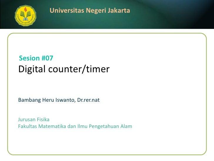 Digital counter/timer   Bambang Heru Iswanto, Dr.rer.nat Sesion #07 Jurusan Fisika Fakultas Matematika dan Ilmu Pengetahua...
