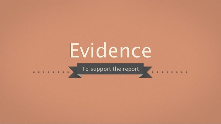 Evidence To support the report