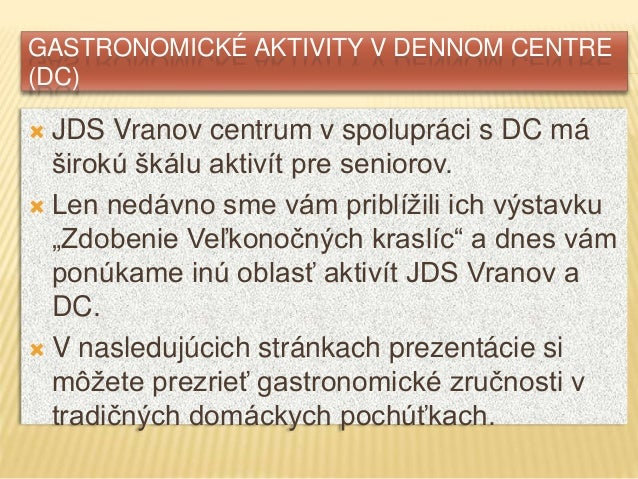 GASTRONOMICKÉ AKTIVITY V DENNOM CENTRE (DC)  JDS Vranov centrum v spolupráci s DC má širokú škálu aktivít pre seniorov. ...