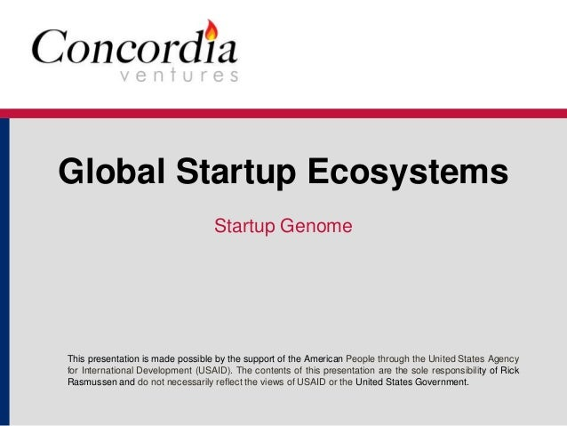Global Startup Ecosystems  Startup Genome  This presentation is made possible by the support of the American People throug...