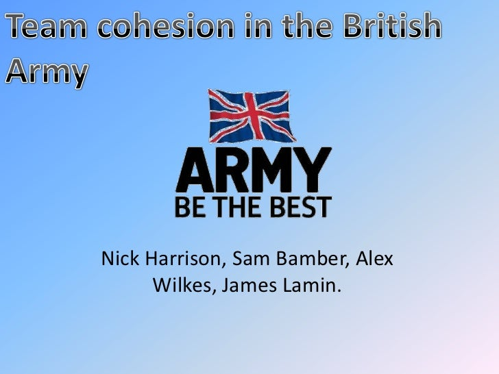 Team cohesion in the British Army<br />Nick Harrison, Sam Bamber, Alex Wilkes, James Lamin.<br />