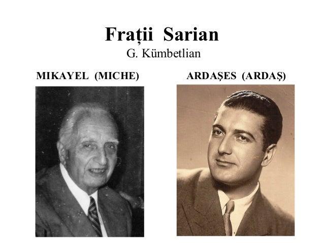 Fraţii SarianG. KümbetlianMIKAYEL (MICHE) ARDAŞES (ARDAŞ)