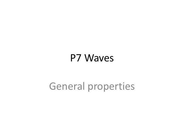 P7 WavesGeneral properties