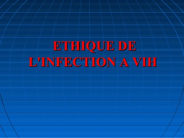ETHIQUE DEETHIQUE DE L'INFECTION A VIHL'INFECTION A VIH