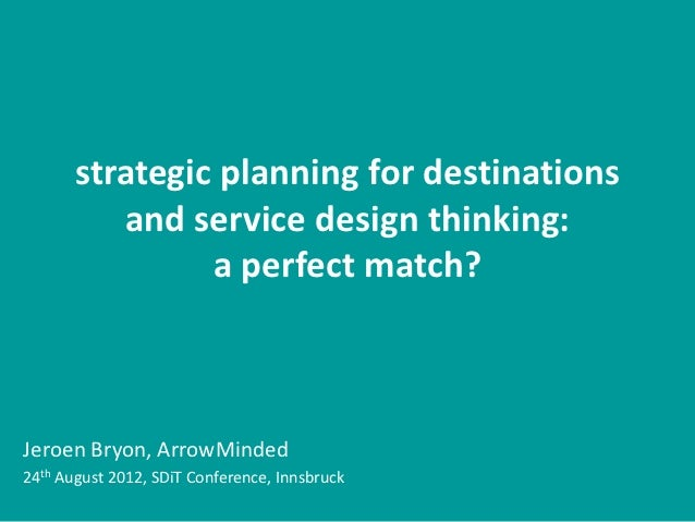 strategic planning for destinations          and service design thinking:                a perfect match?Jeroen Bryon, Arr...