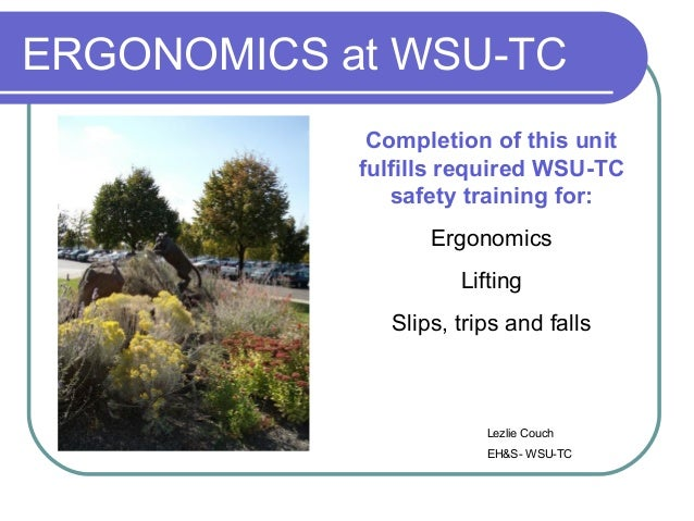 ERGONOMICS at WSU-TC Completion of this unit fulfills required WSU-TC safety training for: Ergonomics Lifting Slips, trips...