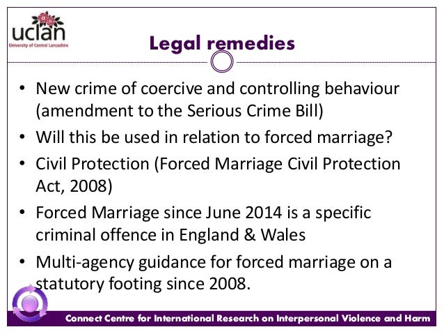 forced marriage civil protection act 2007 The criminalisation of forced marriage 1 at present, the law governing forced marriage is the forced marriage (civil protection) act 2007 (the fmcpa 2007) which provides a specific civil remedy of forced marriage protection orders.