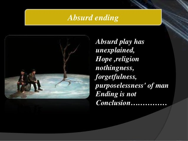 waiting for godot as an absurd Samuel beckett's waiting for godot is a play that presents conflict between living  by religious and spiritual beliefs, and living by an existential.