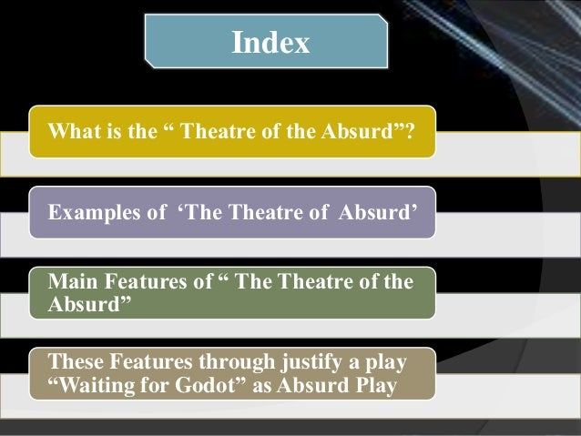 absurdist theatre essay questions Absurdism in waiting for godot essay example waiting for godot and the theater of the absurd essay - who is godot and what does he represent essay topics.