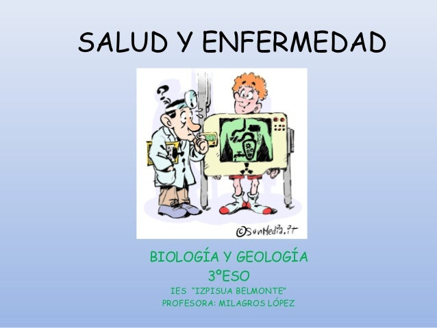 """SALUD Y ENFERMEDADBIOLOGÍA Y GEOLOGÍA3ºESOIES """"IZPISUA BELMONTE""""PROFESORA: MILAGROS LÓPEZ"""
