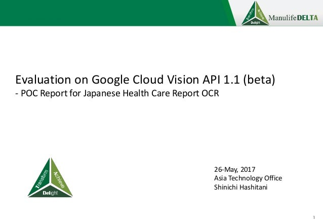 1 Evaluation on Google Cloud Vision API 1.1 (beta) - POC Report for Japanese Health Care Report OCR 26-May, 2017 Asia Tech...