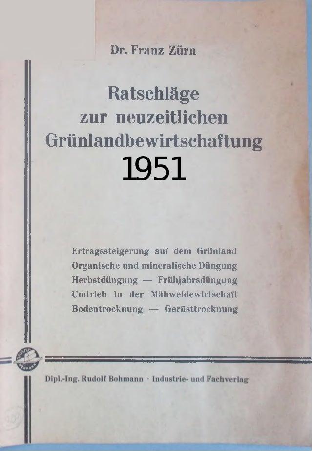Dr. Franz Zürn Ratschläge zur neuzeitlichen Grünlandbewirtschaftung 1951 Ertragssteigerung auf dem Grünland Organische und...