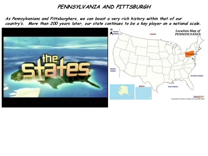 PENNSYLVANIA AND PITTSBURGHAs Pennsylvanians and Pittsburghers, we can boast a very rich history within that of ourcountry...