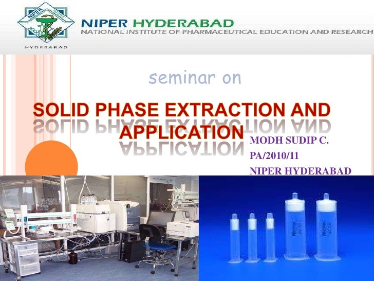 seminar on<br />SOLID PHASE EXTRACTION AND APPLICATION<br />MODH SUDIP C.<br />PA/2010/11<br />NIPER ...