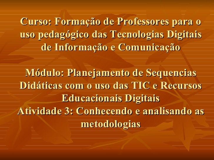 Curso: Formação de Professores para o uso pedagógico das Tecnologias Digitais de Informação e Comunicação Módulo: Planejam...