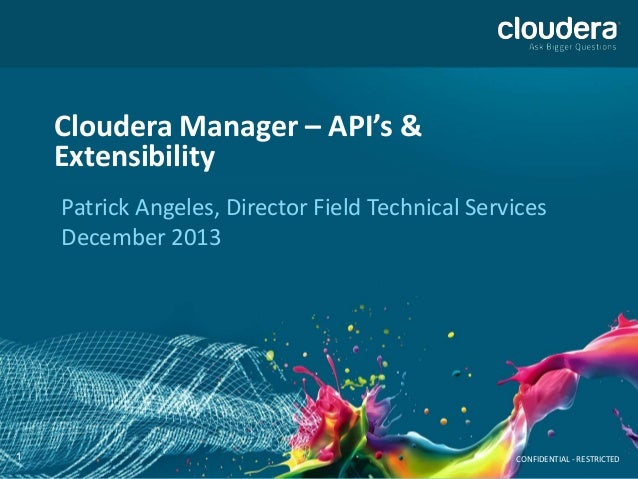 Cloudera Manager – API's & Extensibility Patrick Angeles, Director Field Technical Services December 2013  1  CONFIDENTIAL...
