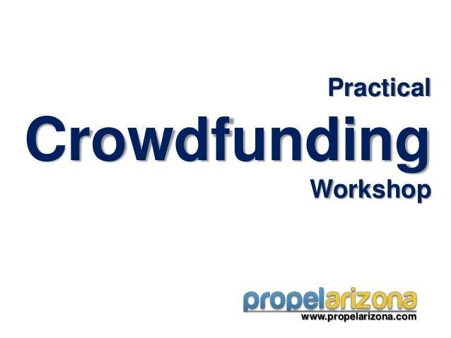 PracticalCrowdfunding         Workshop        www.propelarizona.com