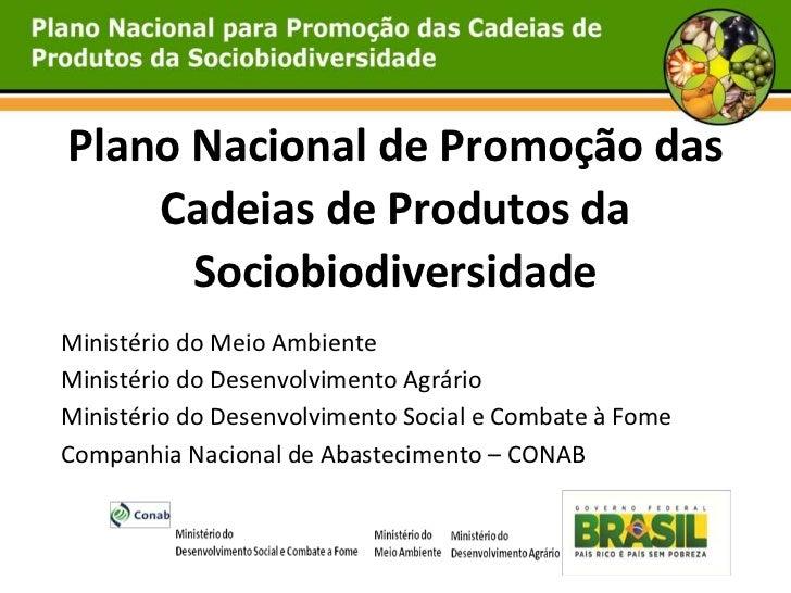 Plano Nacional de Promoção das    Cadeias de Produtos da      SociobiodiversidadeMinistério do Meio AmbienteMinistério do ...