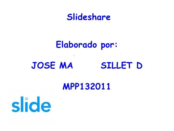 Slideshare Elaborado por: JOSE MANUEL SILLET D MPP132011